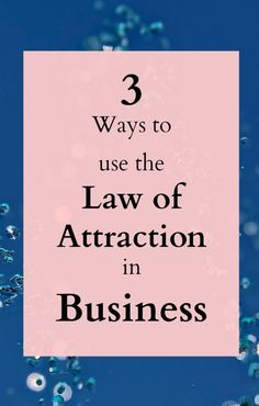 3 ways to use the law of attraction in business. the law of attraction works in all areas of your life including your business. Learn to use the law of attraction to deliberately attract the business you want