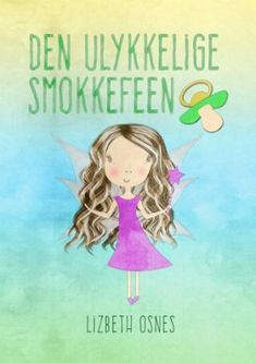 Den ulykkelige smokkefeen | Lizbeth Osnes | ARK Bokhandel Den, Disney Characters, Fictional Characters, Fantasy Characters