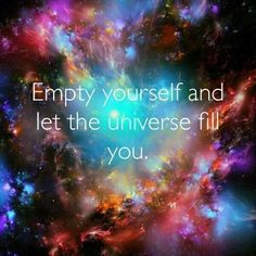 Empty yourself and let the Universe fill you #inspire #wordsofwisdom #quotes