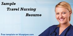 This blog post includes a sample Travel Nursing Resume created on BluePipes.com. This is a free service for BluePipes members who are able to download their profiles as a PDF Resume and send it to travel nursing agencies at  their convenience.