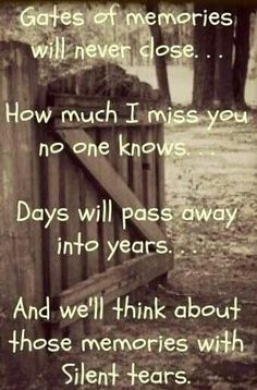 Gates of memories never close. How much I miss you no one knows. Days will pass into years. And we'll think about those memories with silent tears. Rest in Peace. MISS YOU DAD! Rip Daddy, Miss You Dad, First Love, My Love, Missing You So Much, Missing Daddy, After Life, I Missed, Messages