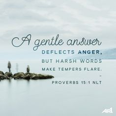 """""""A soft answer turns away wrath, But a harsh word stirs up anger."""" Proverbs 15:1 NKJV"""