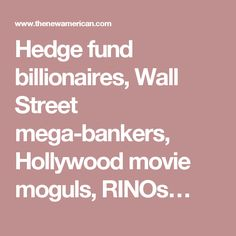 Hedge fund billionaires, Wall Street mega-bankers, Hollywood movie moguls, RINOs…