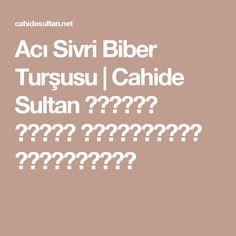 Acı Sivri Biber Turşusu   Cahide Sultan بِسْمِ اللهِ الرَّحْمنِ الرَّحِيمِ