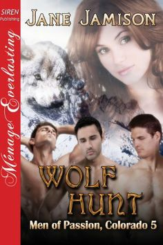 Wolf Hunt [Men of Passion, Colorado 5] (Siren Publishing Menage Everlasting) by Jane Jamison, http://www.amazon.com/dp/B00AWAUOFY/ref=cm_sw_r_pi_dp_KZHltb1PNC9YT