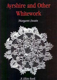 """Ayrshire and Other Whitework by Margaret Swain. """"For a generation or more, white… Tambour Embroidery, Types Of Embroidery, White Embroidery, Embroidery Books, Cross Stitch Embroidery, Embroidery Designs, Needle And Thread, Needle Lace, Modern Books"""