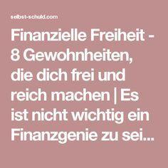 Finanzielle Freiheit - 8 Gewohnheiten, die dich frei und reich machen | Es ist nicht wichtig ein Finanzgenie zu sein um finanziell frei(er) zu werden. Ändere einige Gewohnheiten in kleinen Schritten und du beherrscht deine Finanzen viel besser. Unbewusst. › selbst-schuld.com