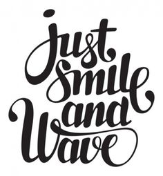 Just smile and wave - Click image to find more Design Pinterest pins