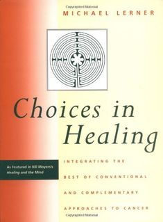 Choices in Healing: Integrating the Best of Conventional and Complementary Approaches to Cancer by Michael A. Lerner
