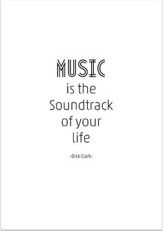 """Music is the soundtrack of your life"" - Dick Clark"