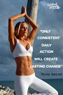 """""""only consistent daily action will create change"""" - nicole swanell.  Motivational program and health boot camp for the body.  12 week Programs now open. www.nicoleswanell.com"""
