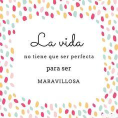 La vida no tiene que ser perfecta para ser maravillosa ¡Buenas noches!