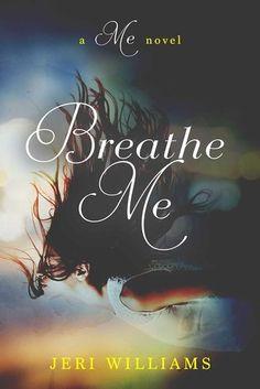 Breathe Me by Jeri  Williams