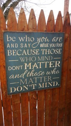 """Custom Carved Wooden Sign - """"Be Who You Are And Say What You Feel ."""" by HayleesCloset on Etsy Sign Quotes, Wisdom Quotes, Words Quotes, Sign Sayings, The Garden Of Words, Happy Minds, Broken Heart Quotes, Say What, Wooden Signs"""