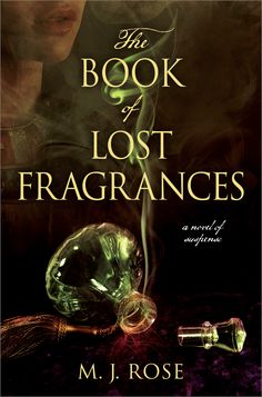 Mysteries, Murder, and Mayhem -The Book of Lost Fragrances by M.J. Rose