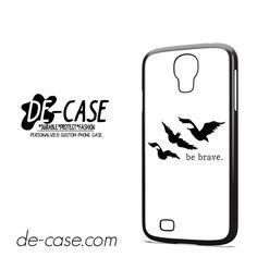 Divergent Be Brave DEAL-3469 Samsung Phonecase Cover For Samsung Galaxy S4 / S4 Mini