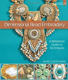 Dimensional Bead Embroidery: A Reference Guide to Techniques (Lark Jewelry & Beading) by Jamie Cloud Eakin