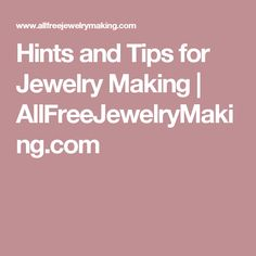 Hints and Tips for Jewelry Making | AllFreeJewelryMaking.com