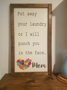 Put away your laundry or I'll punch you in the face Love, Mom #laundryroom #momsrock #solawoodflowers