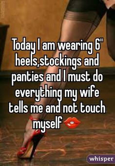 "Today I am wearing 6"" heels,stockings and panties and I must do everything my wife tells me and not touch myself👄"