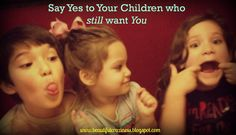 Beautiful Craziness: How To say Yes to your Children who still want You