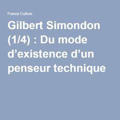 Gilbert Simondon (1/4) : Du mode d'existence d'un penseur technique