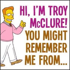#Simpsons. You Might Remember Me From... is a collection of posters from Troy McClure's Film and Television Career.
