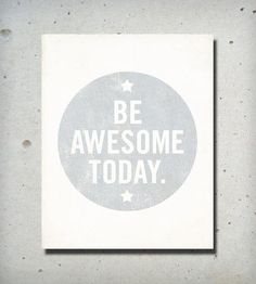 Be Awesome Today Poster.
