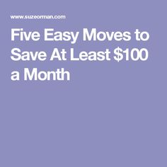 Five Easy Moves to Save At Least $100 a Month