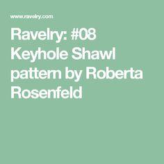 Ravelry: #08 Keyhole Shawl pattern by Roberta Rosenfeld
