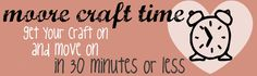 Craft projects in 30 minutes or less! Awesome!
