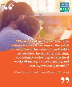 Faith talk for families: Spiritual works of mercy - Teaching Catholic Kids Works Of Mercy, It Works, Family Practice, Spiritual Words, Catholic Kids, Catechism, Forgiveness, Families, Spirituality