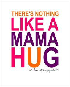 There's nothing like a mama hug or kiss ;)