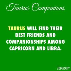 Taurus - It's a good thing my husband is a Libra then!!