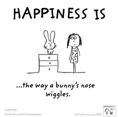Happiness is the way a bunny's nose wiggles.