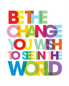 Be The Change You Wish To See In The World, Birthday gift, Pop poster art, modern print, Valentine's Day Gift, size 11x14