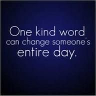 One kind word...