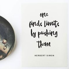 One finds limits by pushing them - Herbert Simon
