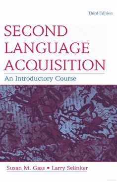 Second Language Acquisition: An Introductory Course - Susan M. Gass, Larry Selinker - Google Bo (2008) (3rd ed.)