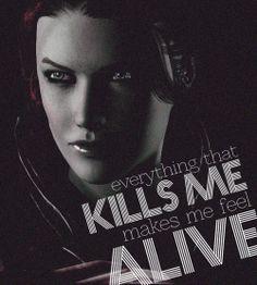 everything that kills me makes me feel alive #masseffect #shepard #femshep