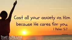 Casting all your care upon him; for he careth for you. -1 Peter 5:7