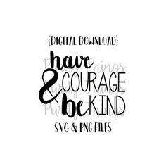 Have Courage and be Kind SVG PNG JPG Digital by AllThePurdyThings