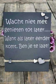 Leven is kort.en Later is NU! Viria, Words Quotes, Sayings, Motivational Quotes, Inspirational Quotes, Dutch Quotes, One Liner, True Words, Beautiful Words
