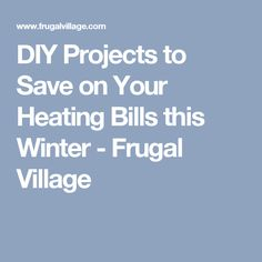 DIY Projects to Save on Your Heating Bills this Winter - Frugal Village