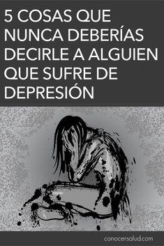 5 Cosas que nunca deberías decirle a alguien que sufre de depresión - Conocer Salud