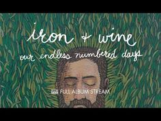 Iron & Wine - Our Endless Numbered Days [FULL ALBUM STREAM] - YouTube