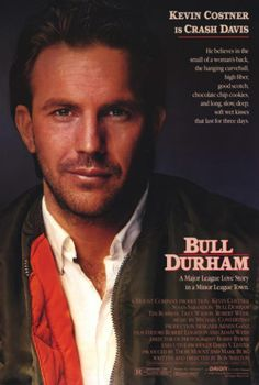 "I had this poster up in my room for years. ""Bull Durham""- (Kevin Costner)"