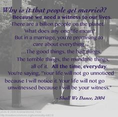 """""""Why is it that people get married?"""" An awesome quote from the movie Shall We Dance. #marriage"""