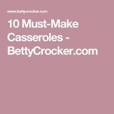 10 Must-Make Casseroles - BettyCrocker.com