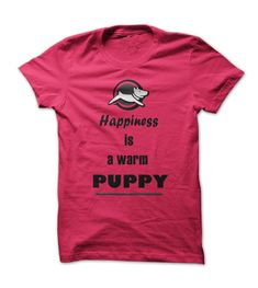 Happiness is a warm puppy - Best humor  shirt design